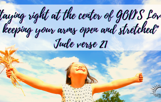 """Staying right at the center of GOD'S Love, keeping your arms open and stretched"""""""